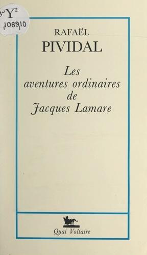 Les aventures ordinaires de Jacques Lamare
