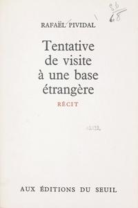 Rafaël Pividal - Tentative de visite à une base étrangère.