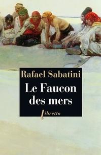 Rafael Sabatini - Le faucon des mers.