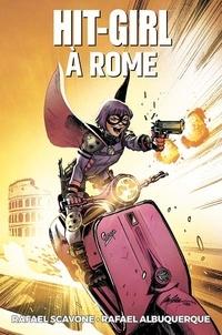 Rafael Scavone et Rafael Albuquerque - Hit-Girl Tome 3 : Hit-Girl à Rome.