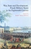 Rafael Torres Sanchez - War, State and Development - Fiscal Military States in the Eighteenth Century.