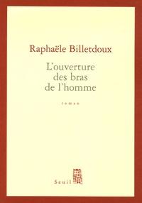 Rafaële Billetdoux - L'ouverture des bras de l'homme.