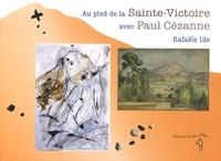 Rafaële Ide - Au pied de la Sainte-Victoire avec Paul Cézanne.