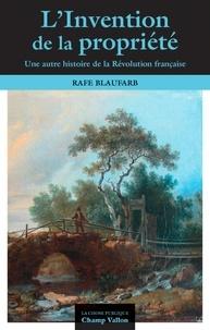 Rafe Blaufarb - L'invention de la propriété privée - Une autre histoire de la Révolution.