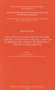 Rafe Blaufarb - Une lutte de deux siècles et demi contre l'exemption fiscale, 1530-1789 - Le procès des tailles de Provence, textes et documents.
