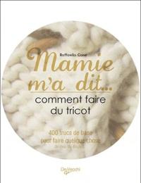 Raffaela Cane - Mamie m'a dit... Comment faire du tricot - 230 trucs de base pour tricoter malin !.