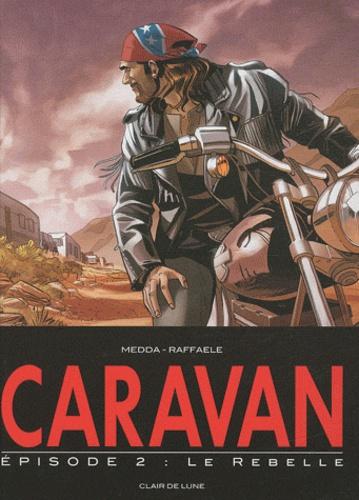Raffaele et Michele Medda - Caravan Tome 2 : Le rebelle.
