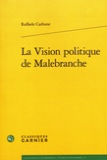Raffaele Carbone - La vision politique de Malebranche.