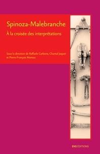 Raffaele Carbone et Chantal Jaquet - Spinoza-Malebranche : à la croisée des interprétations.