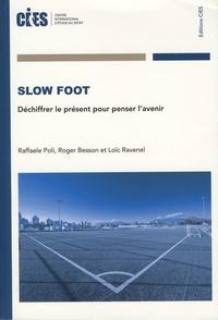 Raffaele Poli et Roger Besson - Slow foot - Déchiffrer le présent pour penser l'avenir.