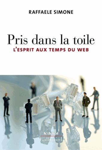 Raffaele Simone - Pris dans la Toile - L'esprit aux temps du web.