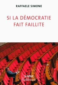 Raffaele Simone - Si la démocratie fait faillite.