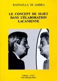 Raffaella Di Ambra - Le concept de sujet dans l'élaboration lacanienne.