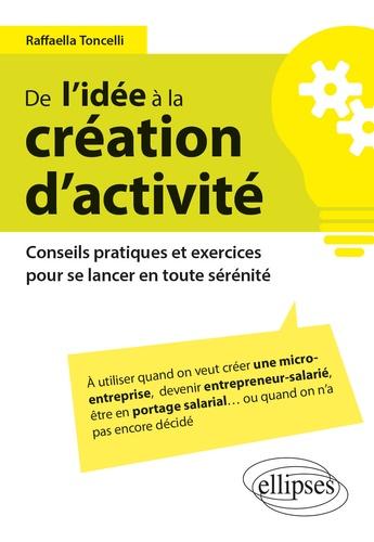 De l'idée à la création d'activité. Conseils pratiques et exercices pour se lancer en toute sérénité