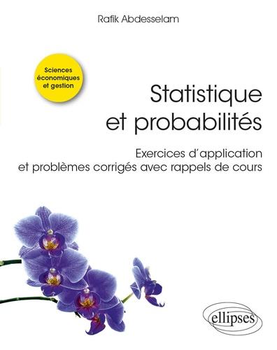 Statistique et probabilités. Exercices d'application et problèmes corrigés avec rappels de cours
