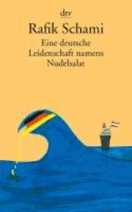 Rafik Schami - Eine deutsche Leidenschaft namens Nudelsalat - und andere seltsame Geschichten.