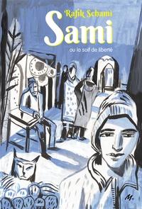 Rafik Schami et Laurent Corvaisier - Sami ou la soif de liberté.