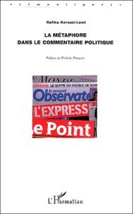 Rafika Kerzazi-Lasri et Frédéric François - La métaphore dans le commentaire politique - Articles extraits de L'Express et du Point.