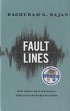 Raghuram Rajan - Fault Lines - How Hidden Fractures Still Threaten the World Economy.