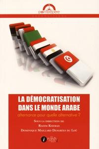 Rahim Kherad et Dominique Maillard Desgrées du Loû - Le démocratisation dans le monde arabe : alternance pour quelle alternative ?.