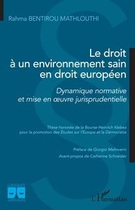 Rahma Bentirou Mathlouthi - Le droit à un environnement sain en droit européen - Dynamique normative et mise en oeuvre jurisprudentielle.