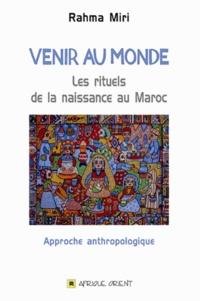 Rahma Miri - Venir au monde - Les rituels de la naissance au Maroc.