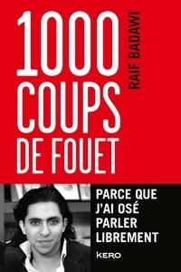 1000 coups de fouet- Parce que j'ai osé parler librement - Raïf Badawi | Showmesound.org