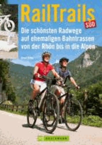 RailTrails Süd - Die schönsten Radwege auf ehemaligen Bahntrassen von der Rhön bis in die Alpen.