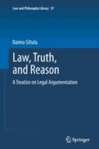 Raimo Siltala - Law, Truth and Reason - A Treatise on Legal Argumentation.