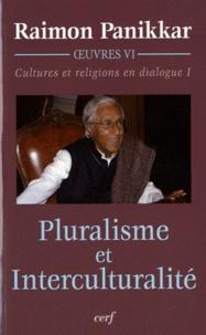 Raimon Panikkar - Cultures et religions en dialogue - Tome 1, Pluralisme et interculturalité.