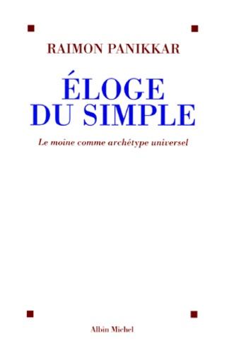 ELOGE DU SIMPLE. Le moine comme archétype universel