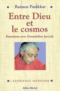 Raimon Panikkar et Raimon Panikkar - Entre Dieu et le cosmos - Une vision non dualiste de la réalité. Entretiens avec Gwendoline Jarczyk.