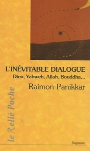 Raimon Panikkar - L'inévitable dialogue : Dieu, Yahweh, Allah, Bouddha....