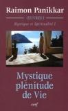 Raimon Panikkar - Oeuvres - Volume 1, Mystique et Spiritualité. Tome 1, Mystique, plénitude de Vie.