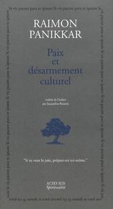 Raimon Panikkar - Paix et Désarmement culturel.