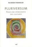 Raimon Panikkar - Pluriversum. Pour une démocratie des cultures - Avec Aperception empirique du temps.