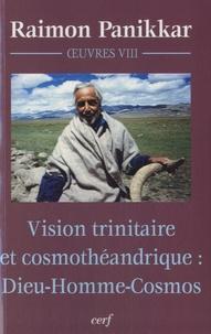 Raimon Panikkar - Vision trinitaire et cosmothéandrique : Dieu-Homme-Cosmos - Oeuvres, volume VIII.