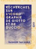 Raimond Van Marle - Recherches sur l'iconographie de Giotto et de Duccio.