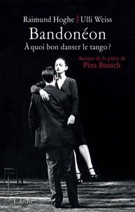 Raimund Hoghe et Ulli Weiss - Bandonéon - A quoi bon danser le tango ? Autour de la pièce de Pina Bausch.