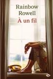 Rainbow Rowell - A un fil.
