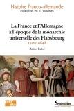 Rainer Babel - La France et l'Allemagne à l'époque de la monarchie universelle des Habsbourg (1500-1648).