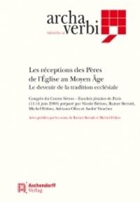 Rainer Berndt et Michel Fédou - Les réceptions des Pères de l'Eglise au Moyen Age - Le devenir de la tradition ecclésiale - Tomes 1 et 2.
