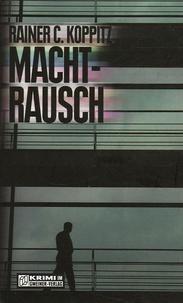 Rainer C. Koppitz - Machtrausch.