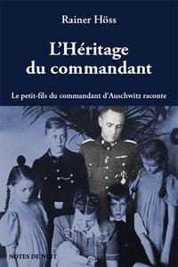 Rainer Höss - L'héritage du commandant - Le petit-fils du commandant d'Auschwitz raconte.