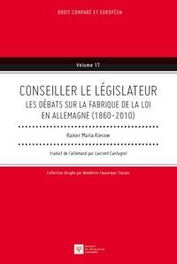 Rainer Maria Kiesow - Conseiller le législateur - Les débats sur la fabrique de la loi en Allemagne (1860-2010).