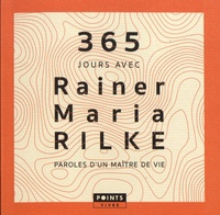 Rainer Maria Rilke - 365 jours avec Rainer Maria Rilke - Paroles d'un maître de vie.