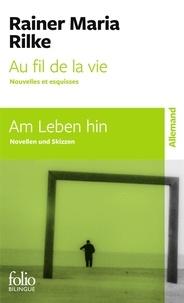 Rainer Maria Rilke - Au fil de la vie - Nouvelles et esquisses.