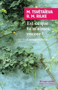 Rainer Maria Rilke et Marina Tsvétaïeva - Est-ce que tu m'aimes encore ?.