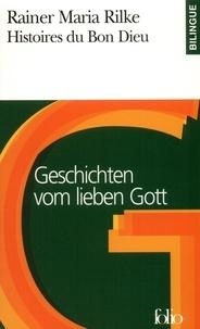 Rainer Maria Rilke - Histoires du Bon Dieu : Geschichten vom lieben Gott - Edition bilingue français-allemand.