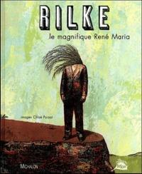 Rainer Maria Rilke et Chloé Poizat - Le magnifique René Maria.
